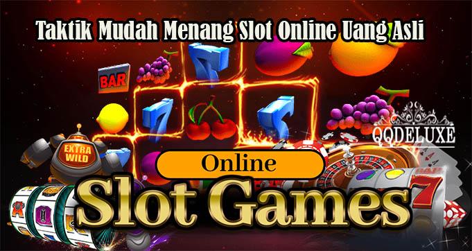 Taktik Mudah Menang Slot Online Uang Asli