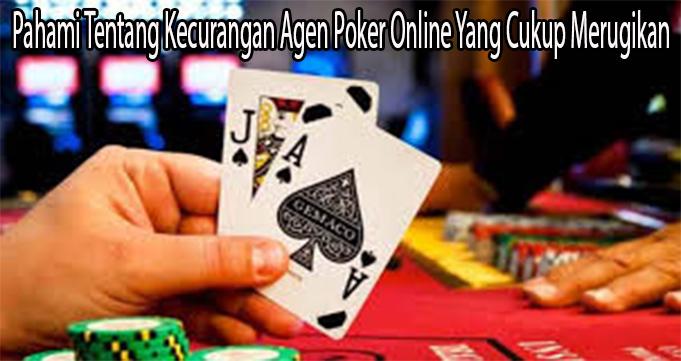 Pahami Tentang Kecurangan Agen Poker Online Yang Cukup Merugikan