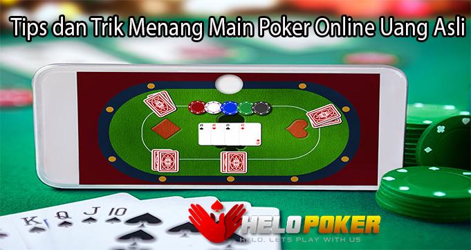 Tips dan Trik Menang Main Poker Online Uang Asli