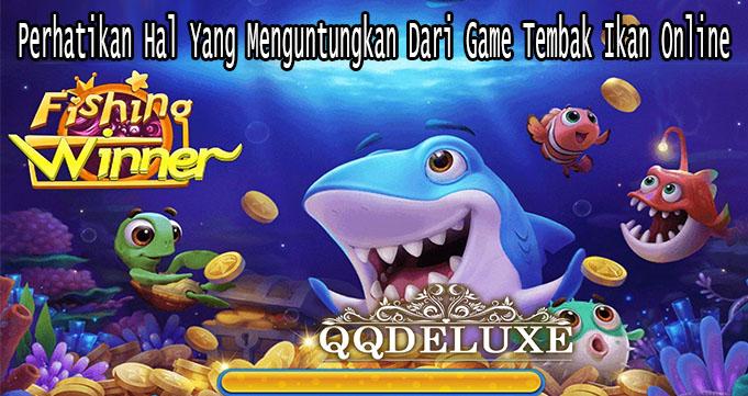 Perhatikan Hal Yang Menguntungkan Dari Game Tembak Ikan Online