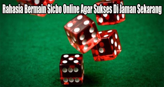 Rahasia Bermain Sicbo Online Agar Sukses Di Jaman Sekarang